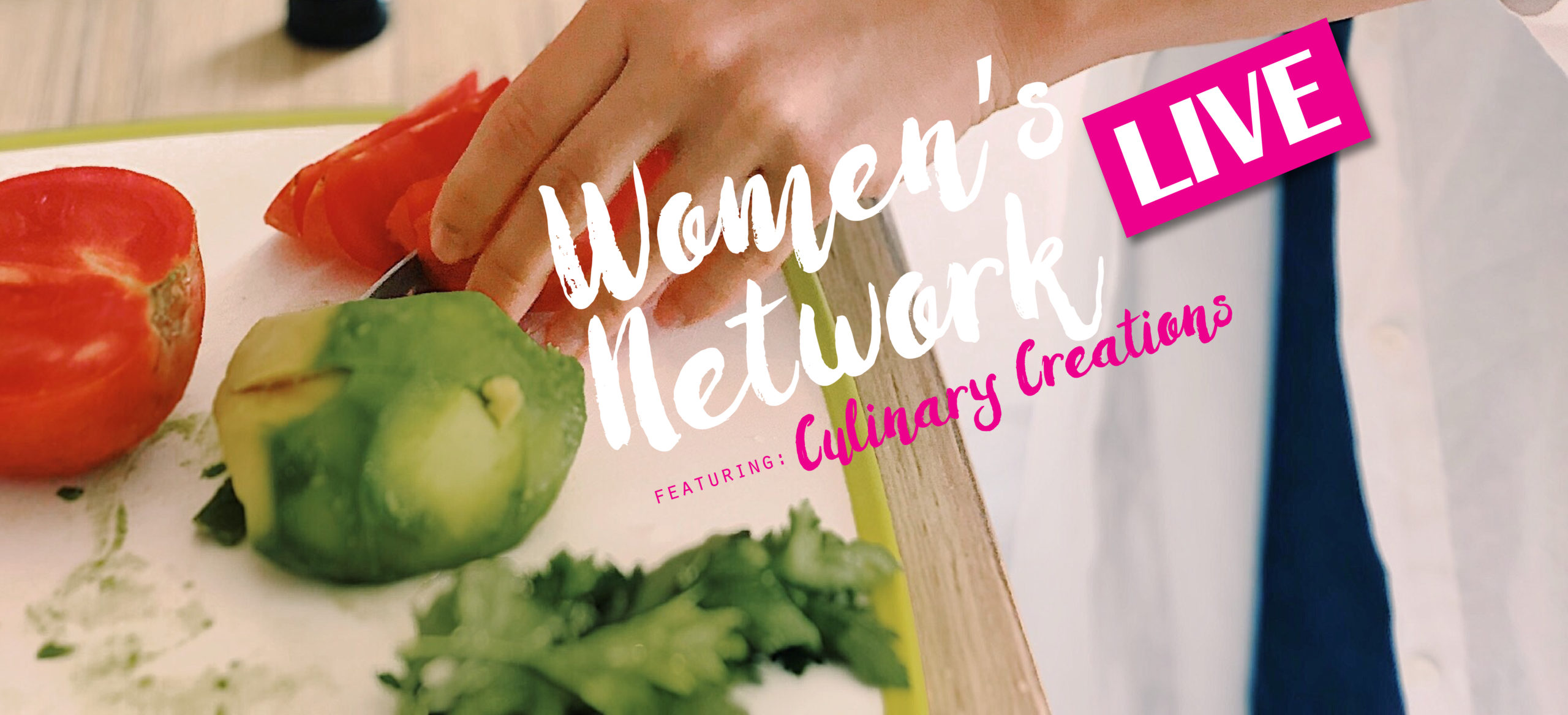 Women's Network LIVE: Featuring Culinary Creations