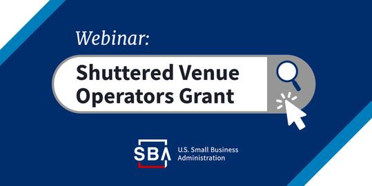 Shuttered Venue Operators Grant SBA Webinar